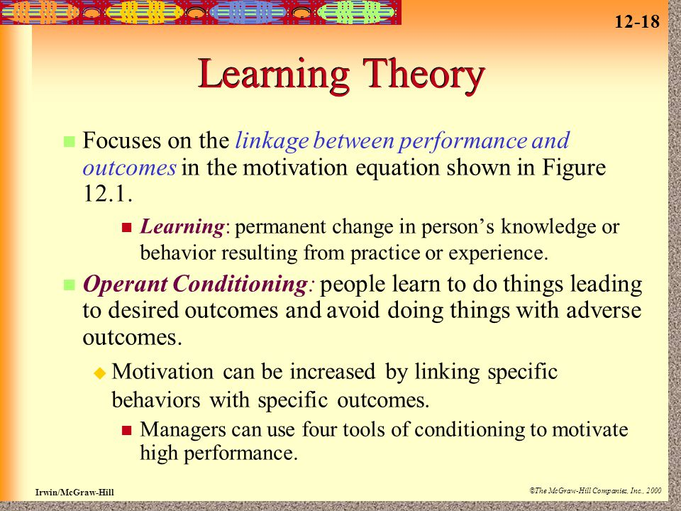 Learning Theory Focuses on the linkage between performance and outcomes in the motivation equation shown in Figure 12.1.