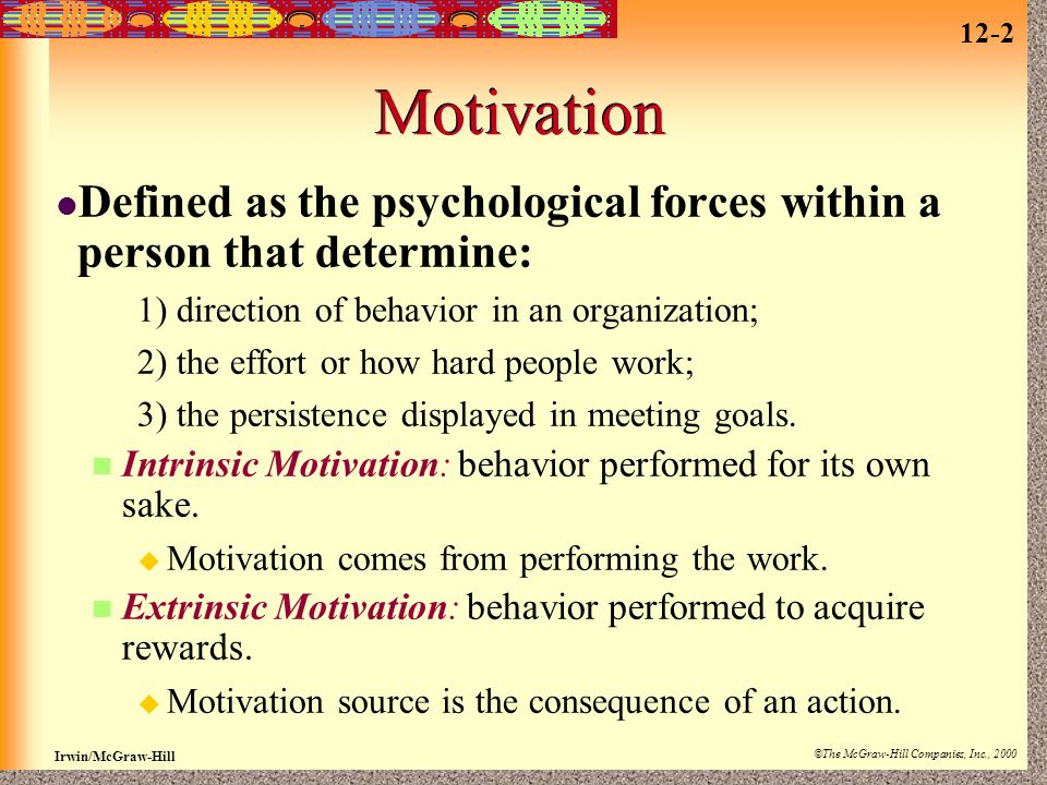 Motivation Defined as the psychological forces within a person that determine: 1) direction of behavior in an organization;