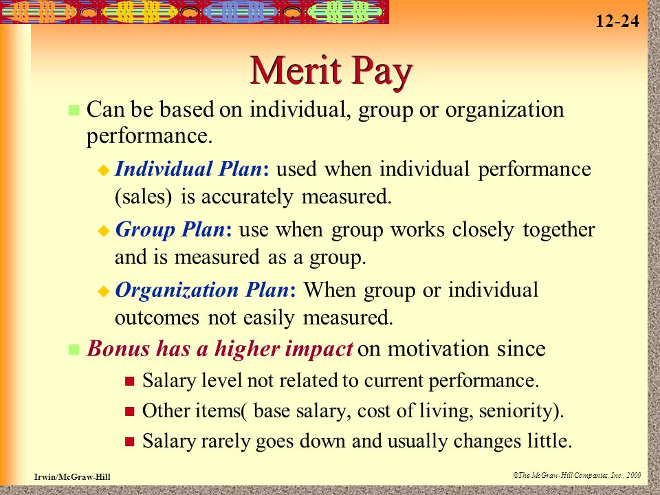 Merit Pay Can be based on individual, group or organization performance.