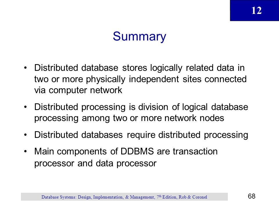 Summary Distributed database stores logically related data in two or more physically independent sites connected via computer network.