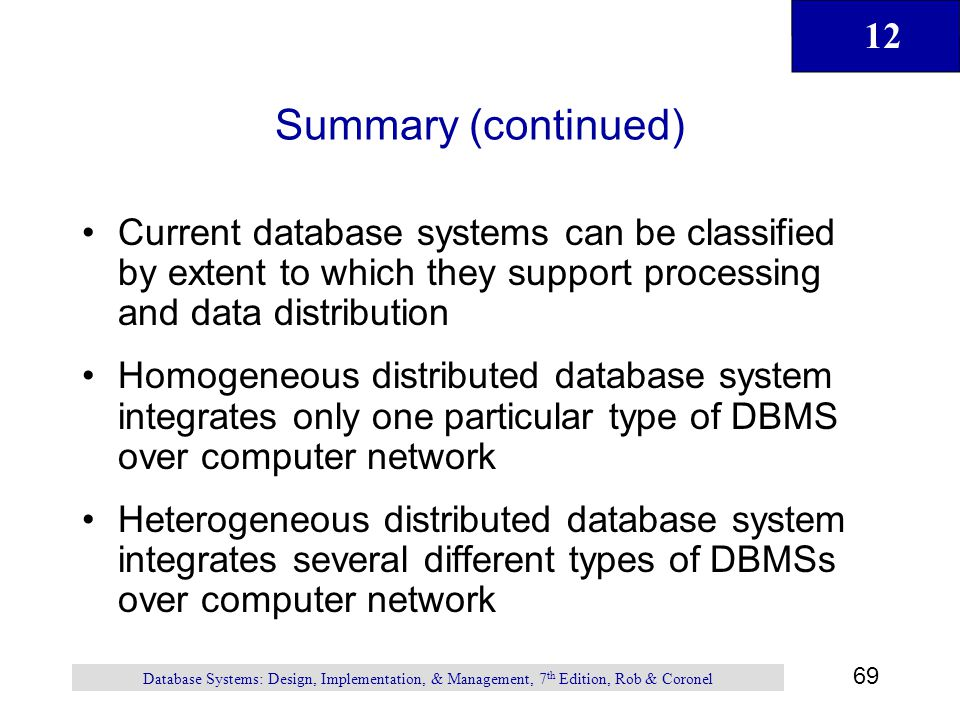 Summary (continued) Current database systems can be classified by extent to which they support processing and data distribution.