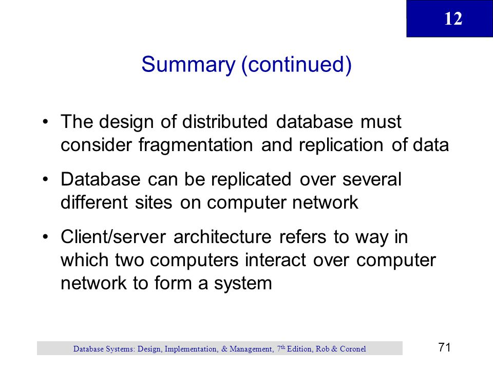 Summary (continued) The design of distributed database must consider fragmentation and replication of data.