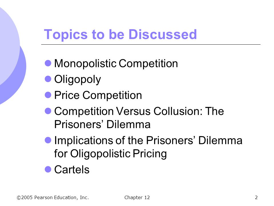 Topics to be Discussed Monopolistic Competition Oligopoly