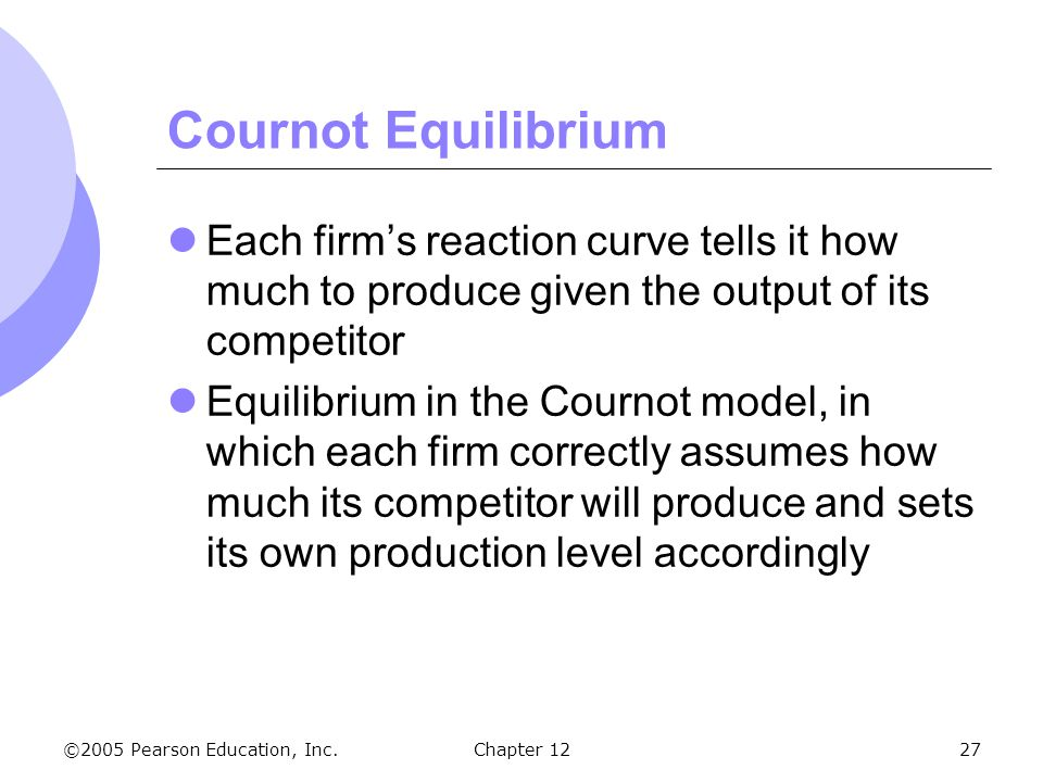 Cournot Equilibrium Each firm's reaction curve tells it how much to produce given the output of its competitor.