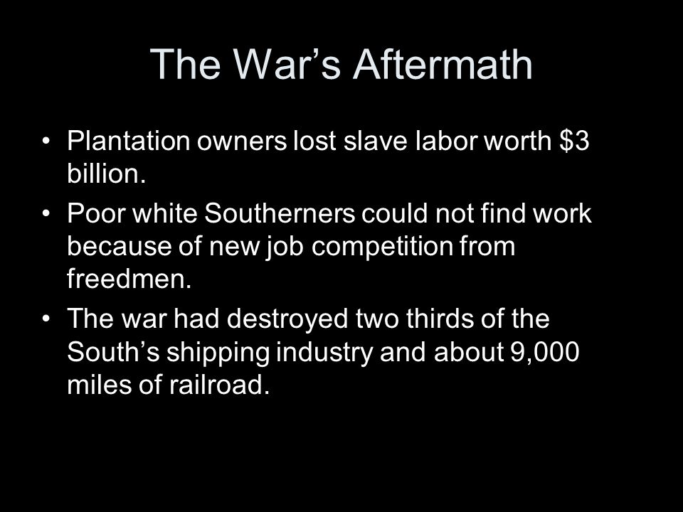 The War's Aftermath Plantation owners lost slave labor worth $3 billion.
