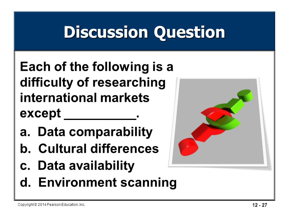 Discussion Question Each of the following is a difficulty of researching international markets except __________.
