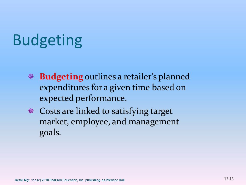 Budgeting Budgeting outlines a retailer's planned expenditures for a given time based on expected performance.