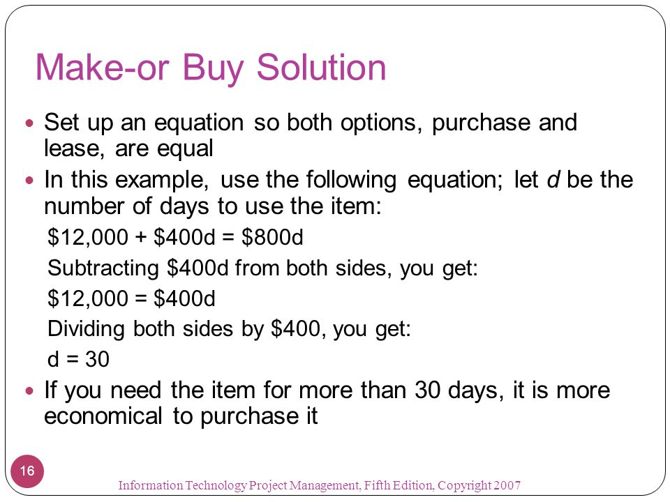 Make-or Buy Solution Set up an equation so both options, purchase and lease, are equal.