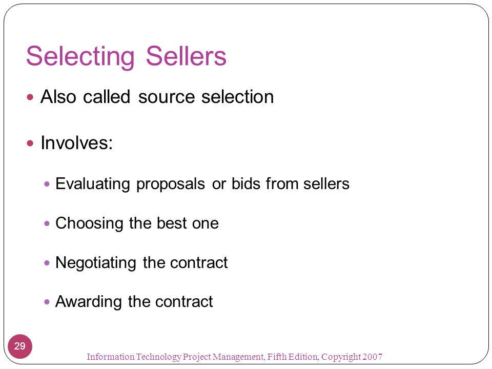 Selecting Sellers Also called source selection Involves: