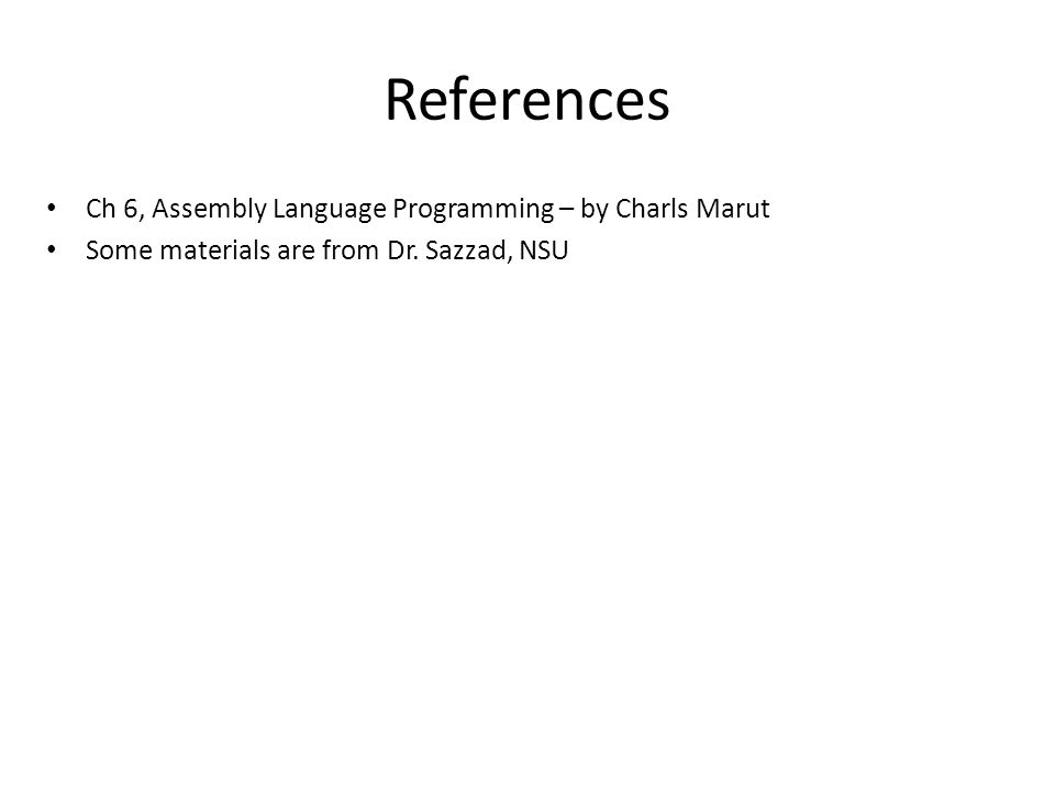References Ch 6, Assembly Language Programming – by Charls Marut
