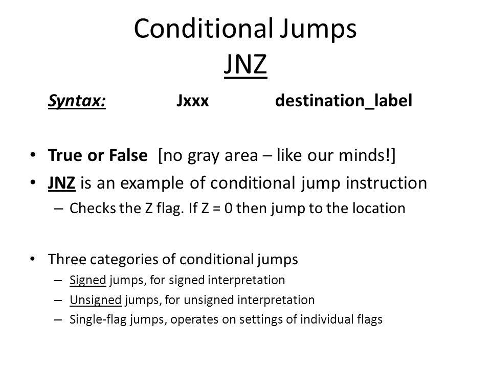 Conditional Jumps JNZ Syntax: Jxxx destination_label