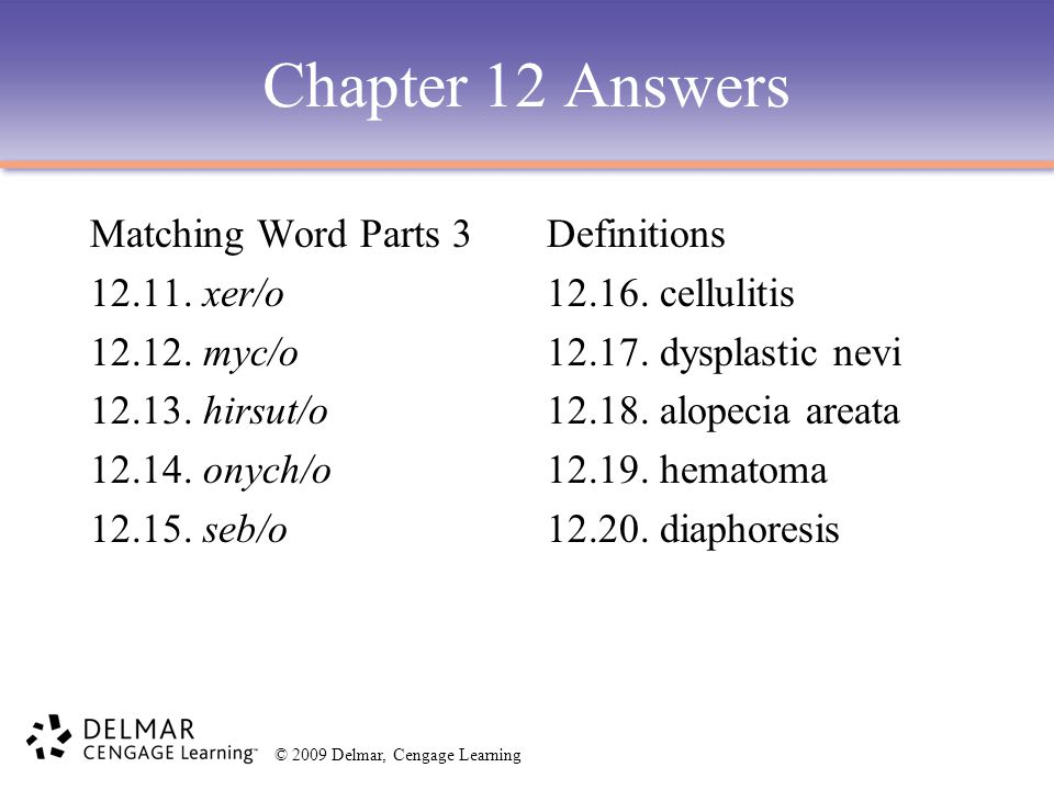 Chapter 12 Answers Matching Word Parts 3 12.11. xer/o 12.12. myc/o