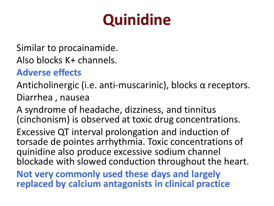 Quinidine Similar to procainamide. Also blocks K+ channels.