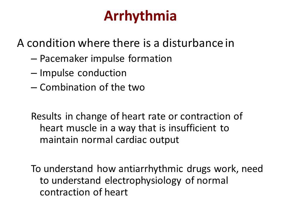 Arrhythmia A condition where there is a disturbance in