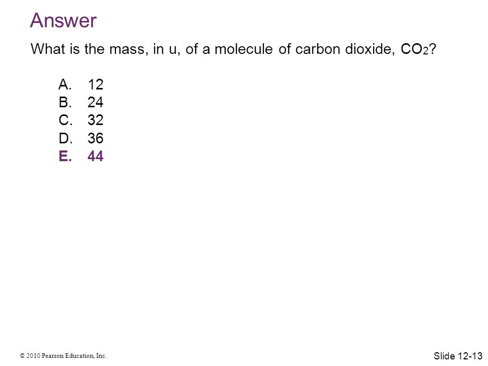 Answer What is the mass, in u, of a molecule of carbon dioxide, CO2
