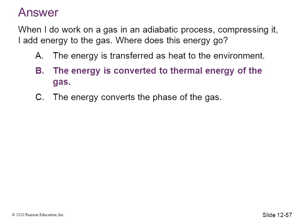 Answer When I do work on a gas in an adiabatic process, compressing it, I add energy to the gas. Where does this energy go