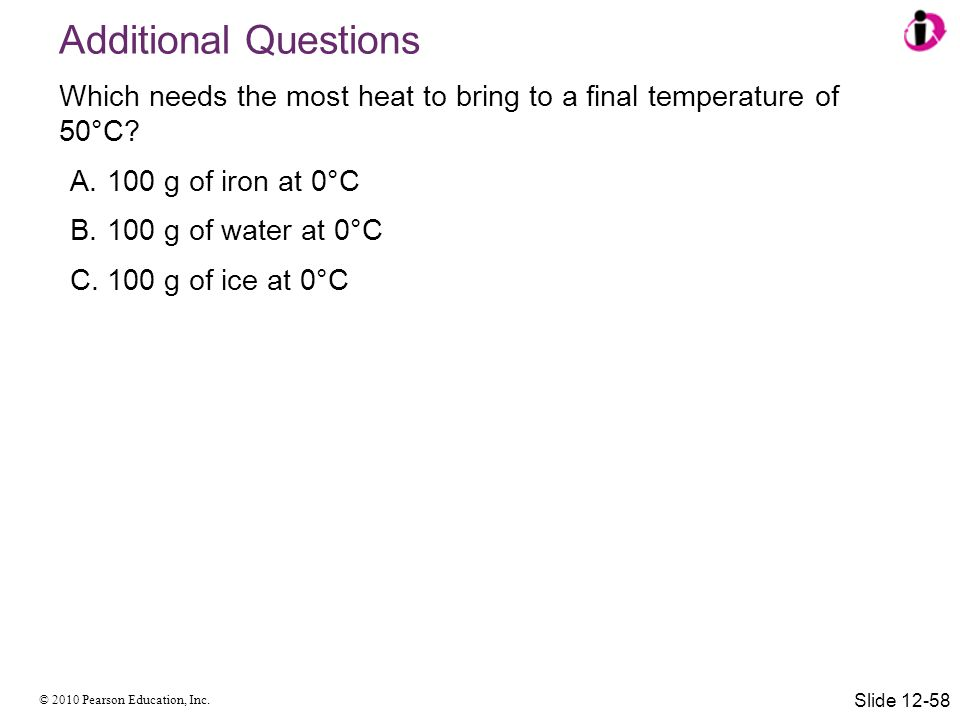 Additional Questions Which needs the most heat to bring to a final temperature of 50°C 100 g of iron at 0°C.