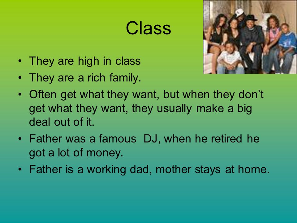 Class They are high in class They are a rich family.