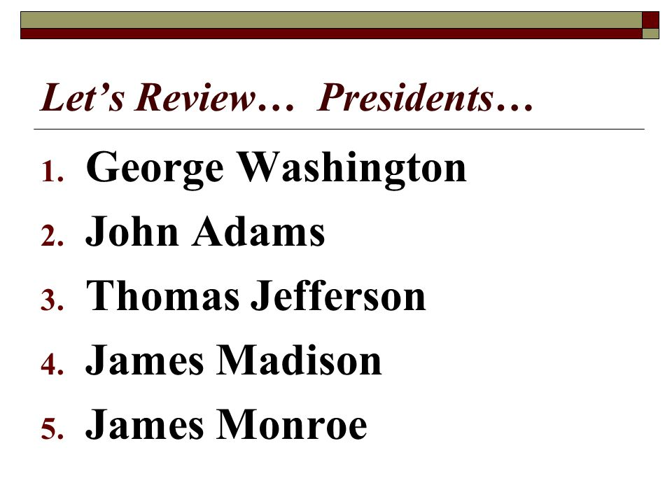 Let's Review… Presidents…