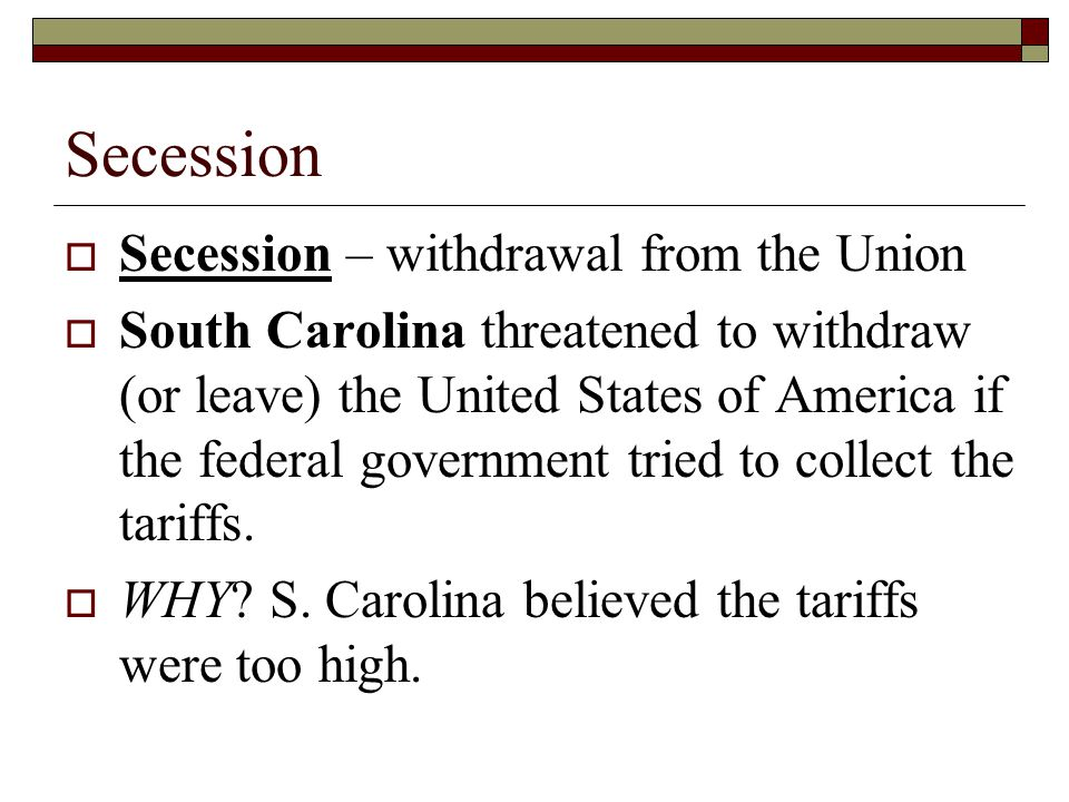 Secession Secession – withdrawal from the Union