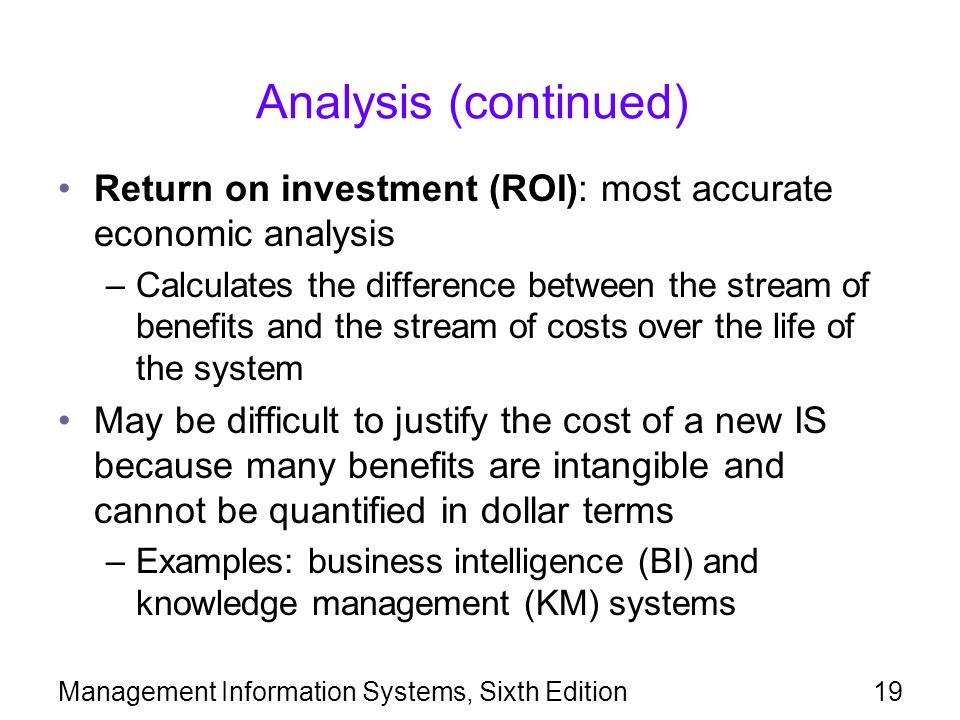 Analysis (continued) Return on investment (ROI): most accurate economic analysis.