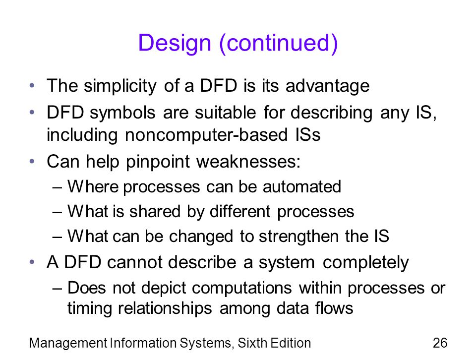 Design (continued) The simplicity of a DFD is its advantage