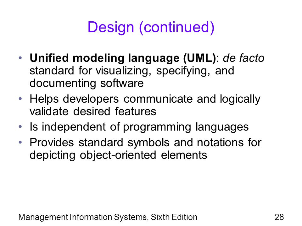 Design (continued) Unified modeling language (UML): de facto standard for visualizing, specifying, and documenting software.