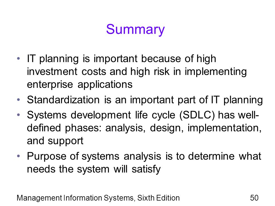 Summary IT planning is important because of high investment costs and high risk in implementing enterprise applications.
