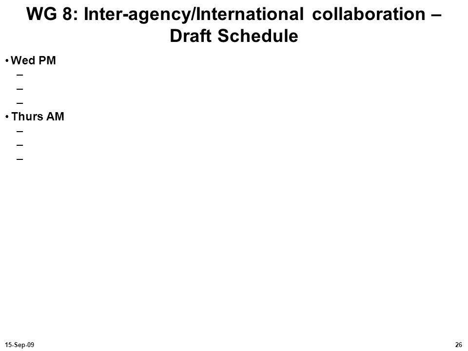 WG 8: Inter-agency/International collaboration – Draft Schedule