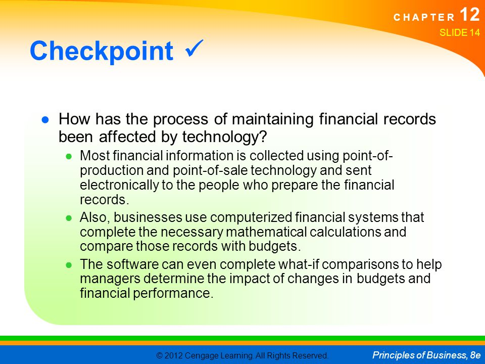 Checkpoint  How has the process of maintaining financial records been affected by technology