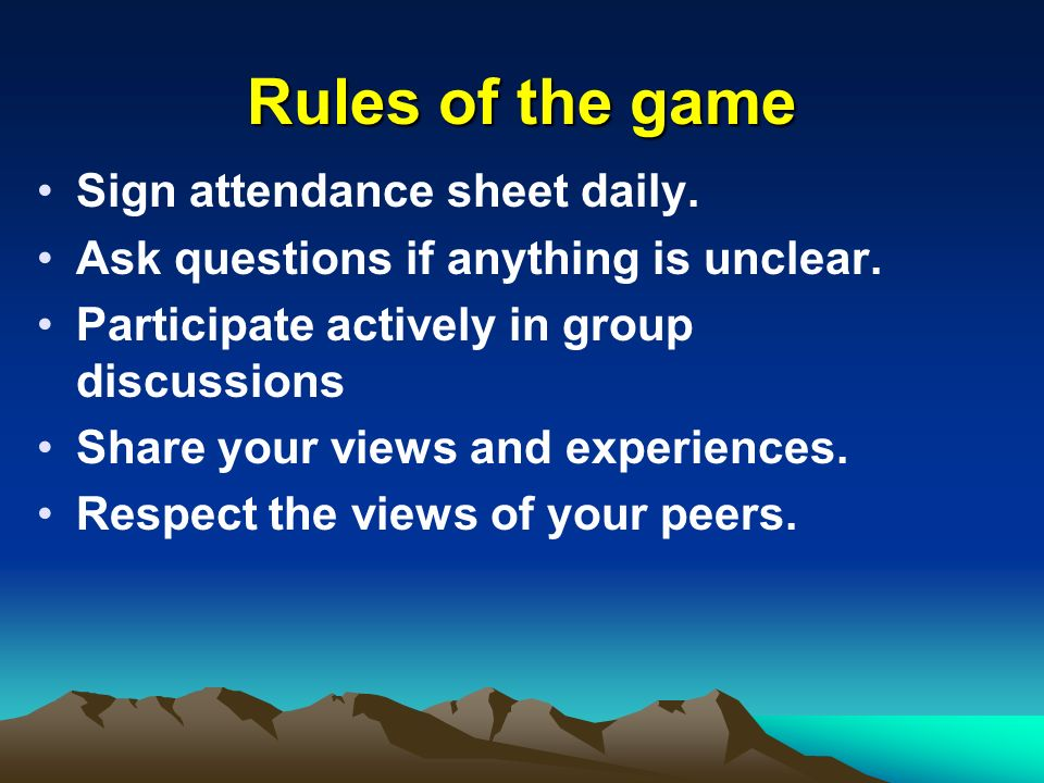 Rules of the game Sign attendance sheet daily.