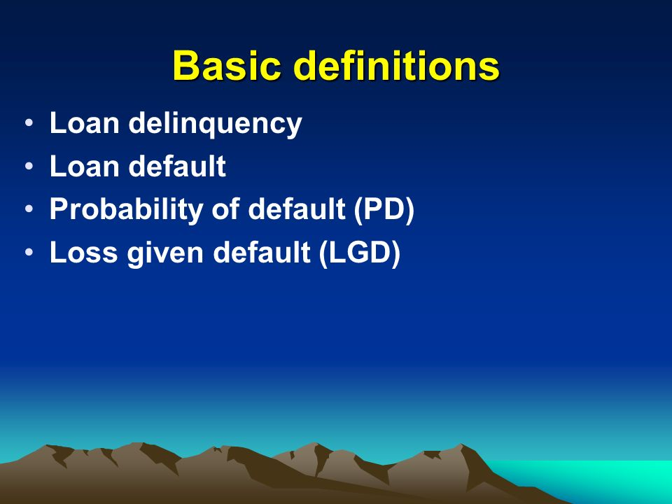 Basic definitions Loan delinquency Loan default