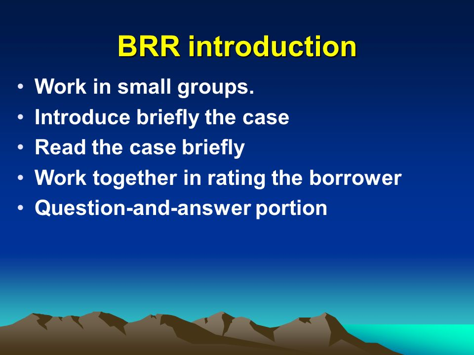 BRR introduction Work in small groups. Introduce briefly the case