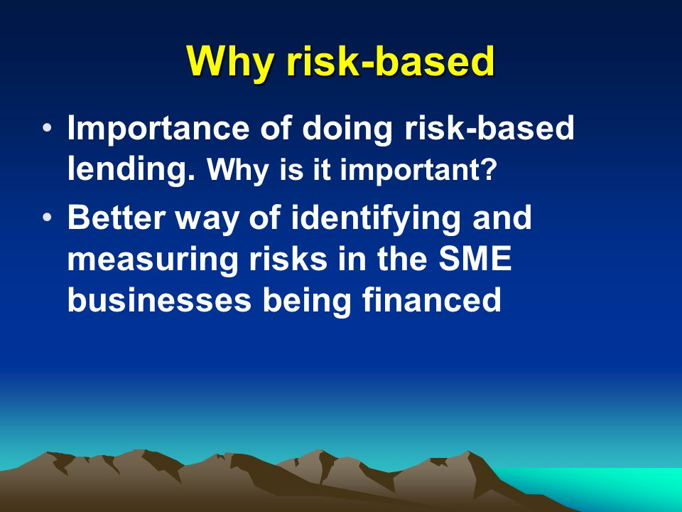 Why risk-based Importance of doing risk-based lending. Why is it important