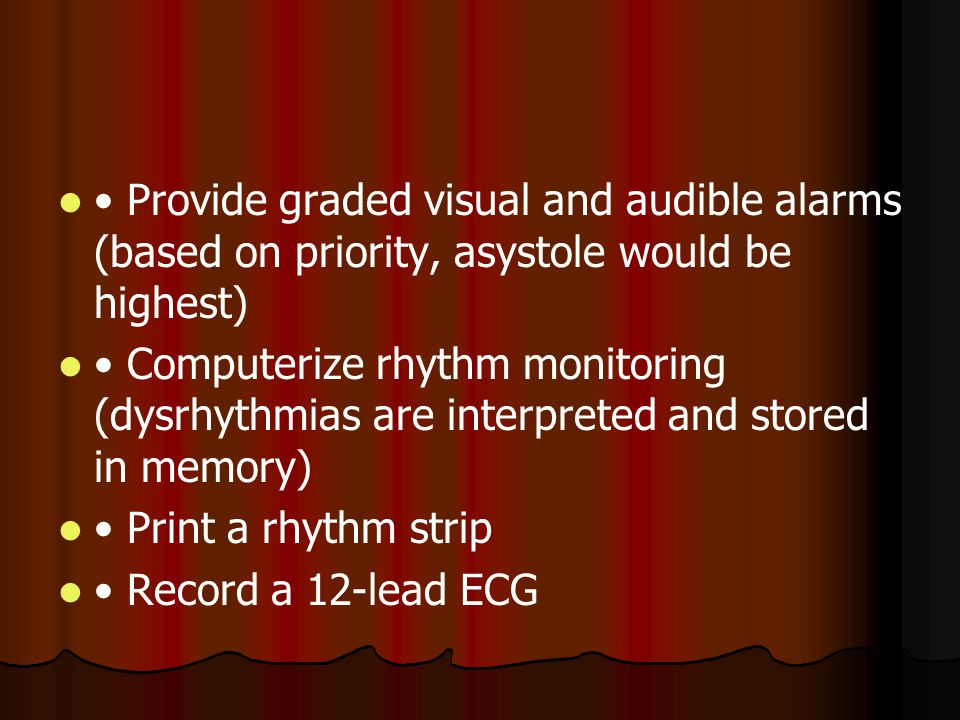 • Provide graded visual and audible alarms (based on priority, asystole would be highest)