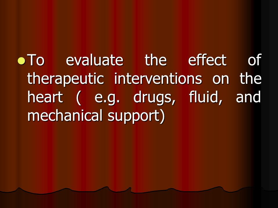To evaluate the effect of therapeutic interventions on the heart ( e.g.
