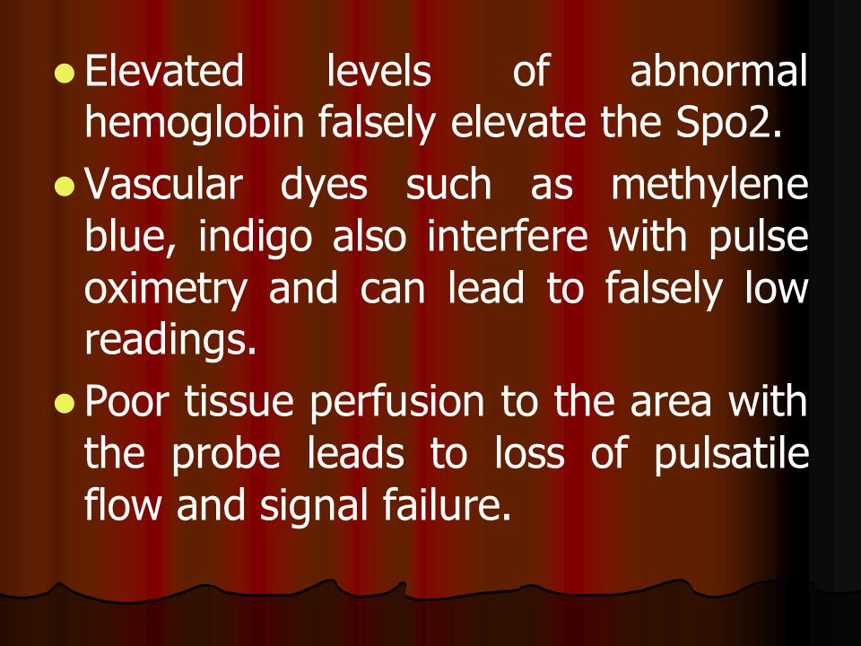Elevated levels of abnormal hemoglobin falsely elevate the Spo2.