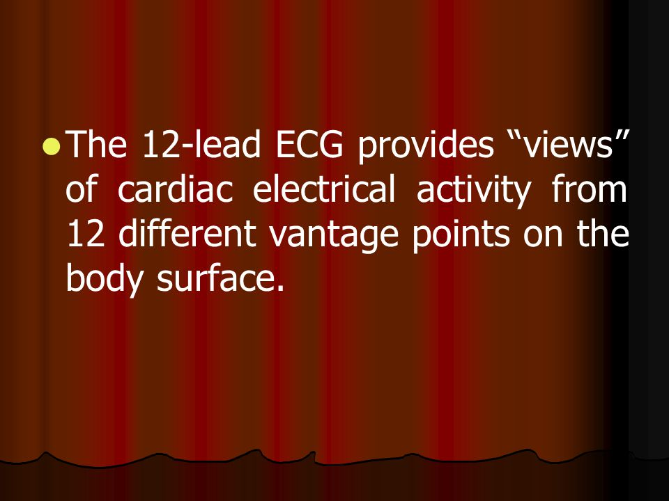 The 12-lead ECG provides views of cardiac electrical activity from 12 different vantage points on the body surface.