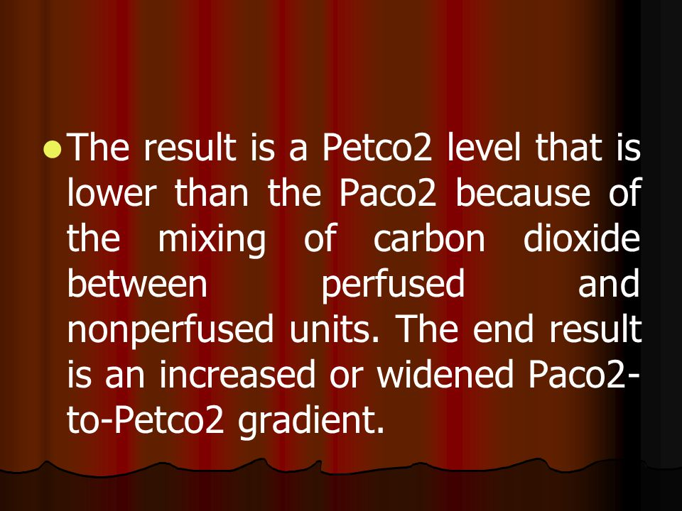 The result is a Petco2 level that is lower than the Paco2 because of the mixing of carbon dioxide between perfused and nonperfused units.