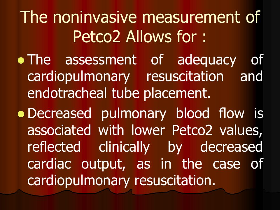 The noninvasive measurement of Petco2 Allows for :