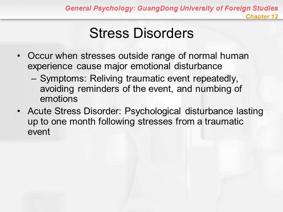 Stress Disorders Occur when stresses outside range of normal human experience cause major emotional disturbance.