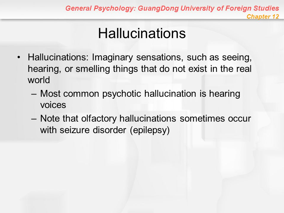 Hallucinations Hallucinations: Imaginary sensations, such as seeing, hearing, or smelling things that do not exist in the real world.