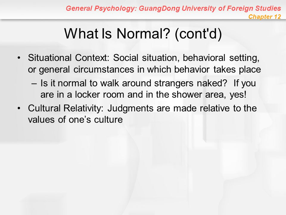 What Is Normal (cont d) Situational Context: Social situation, behavioral setting, or general circumstances in which behavior takes place.