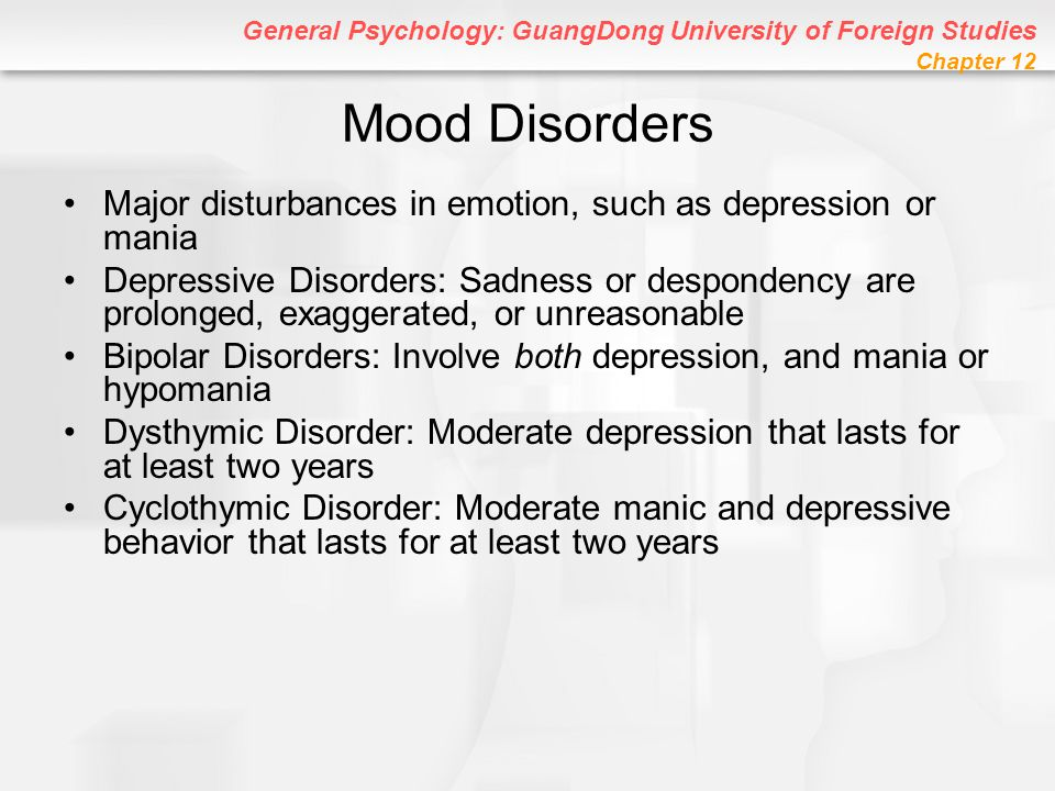 Mood Disorders Major disturbances in emotion, such as depression or mania.