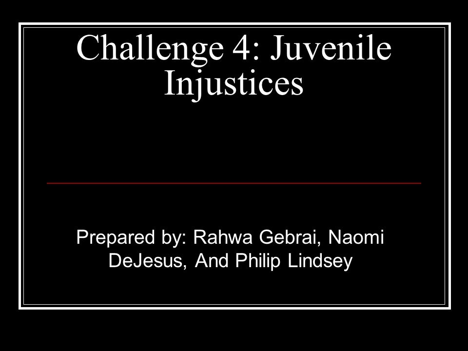Challenge 4: Juvenile Injustices