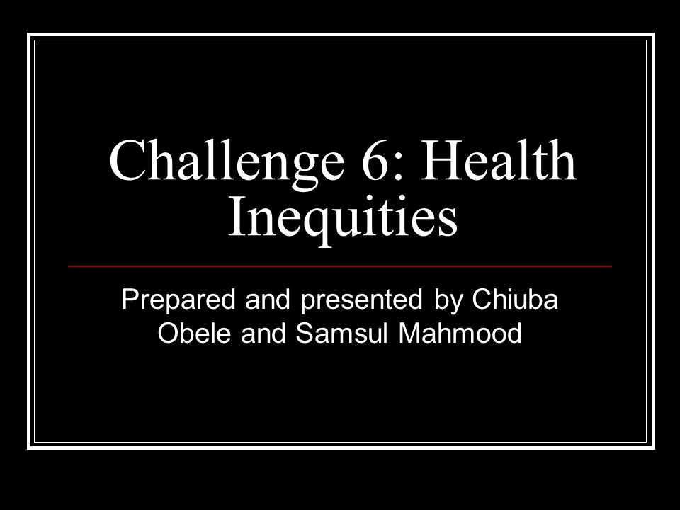 Challenge 6: Health Inequities