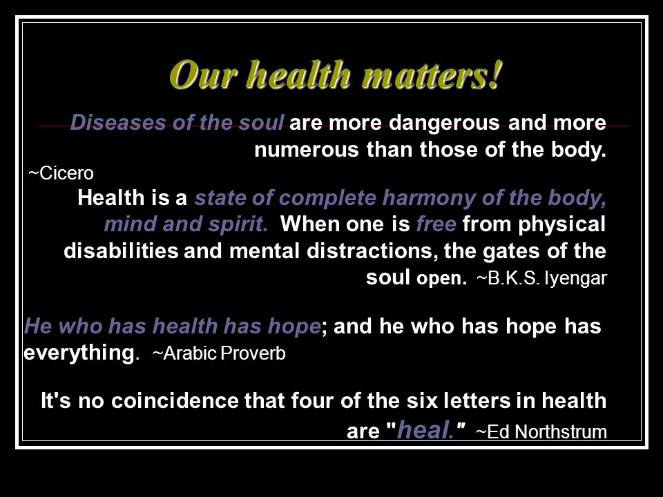 Our health matters! Diseases of the soul are more dangerous and more numerous than those of the body.
