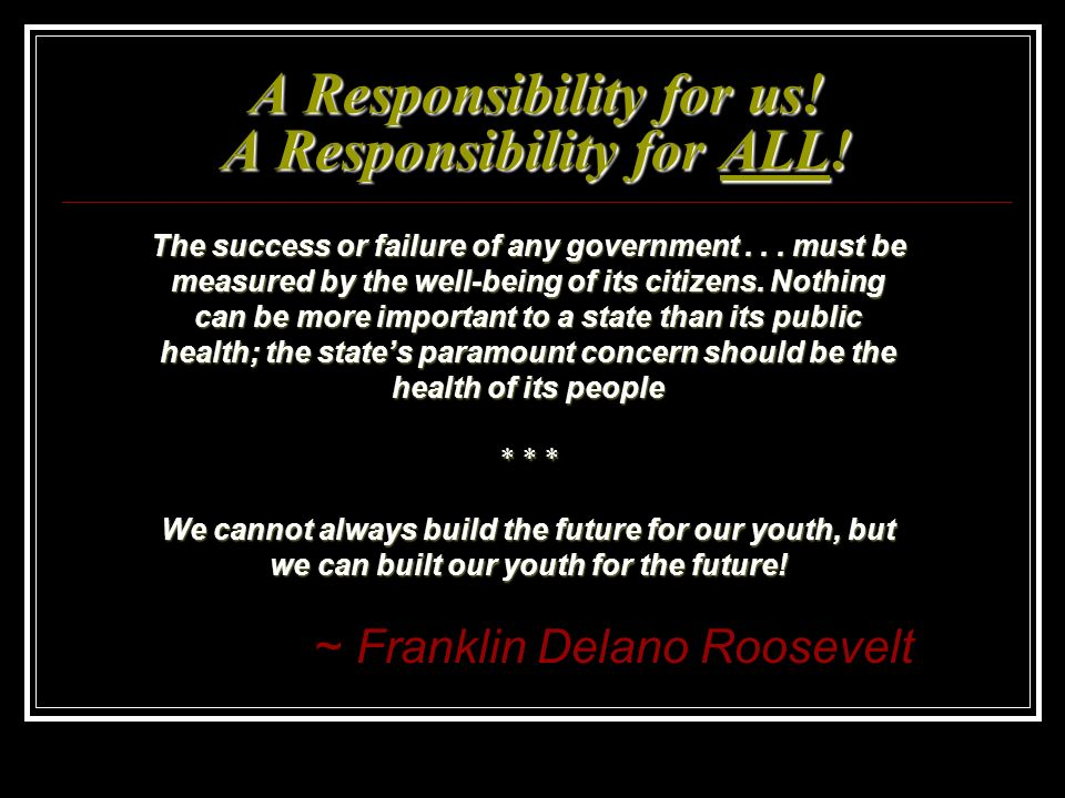 A Responsibility for us! A Responsibility for ALL!