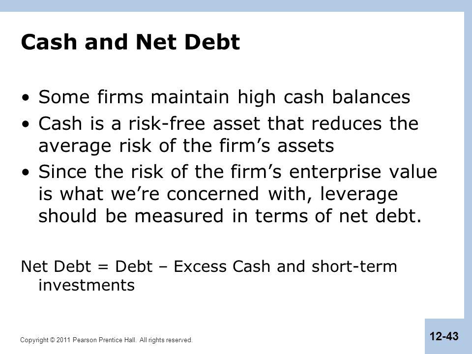 Cash and Net Debt Some firms maintain high cash balances