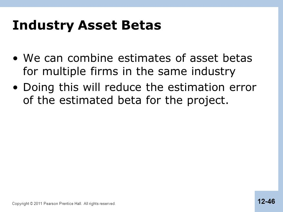 Industry Asset Betas We can combine estimates of asset betas for multiple firms in the same industry.
